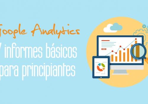 Google analytics: 7 informes básicos para principiantes